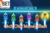 Hướng dẫn cách chơi Money Blast tại nhà cái trực tuyến