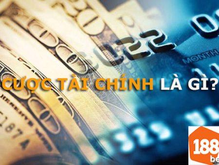 Cược tài chính là gì? Khám phá cách chơi cược tài chính tại 188Bet